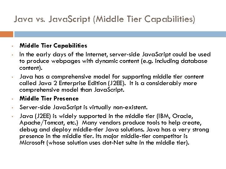 Java vs. Java. Script (Middle Tier Capabilities) • • • Middle Tier Capabilities In