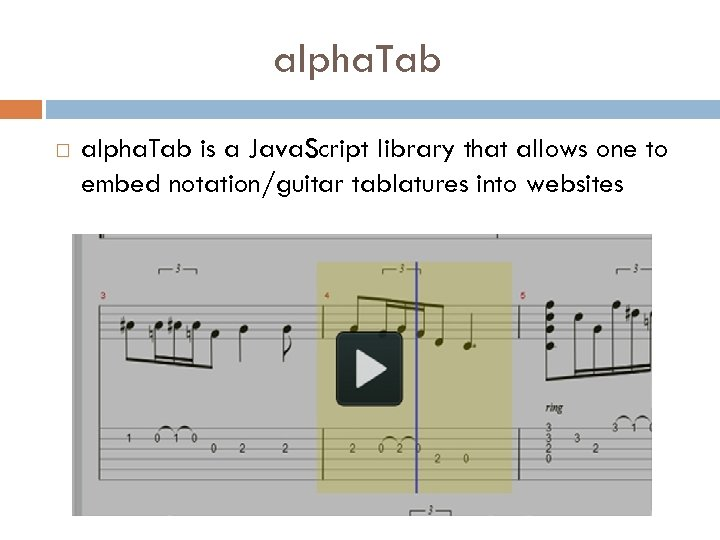 alpha. Tab is a Java. Script library that allows one to embed notation/guitar tablatures