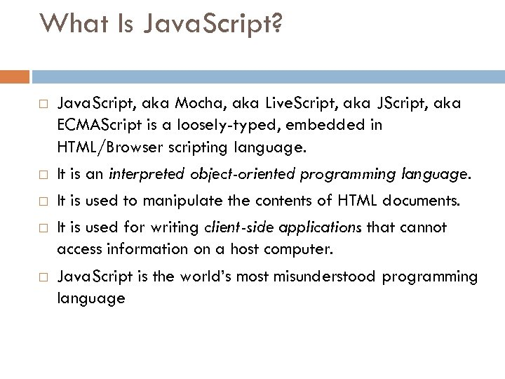 What Is Java. Script? Java. Script, aka Mocha, aka Live. Script, aka JScript, aka