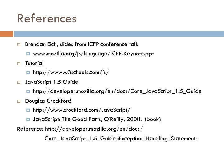 References Brendan Eich, slides from ICFP conference talk www. mozilla. org/js/language/ICFP-Keynote. ppt Tutorial http: