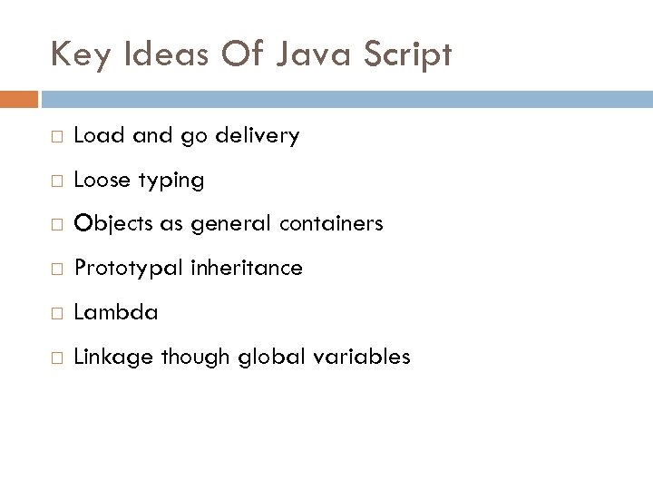 Key Ideas Of Java Script Load and go delivery Loose typing Objects as general