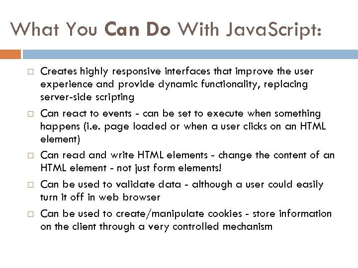 What You Can Do With Java. Script: Creates highly responsive interfaces that improve the