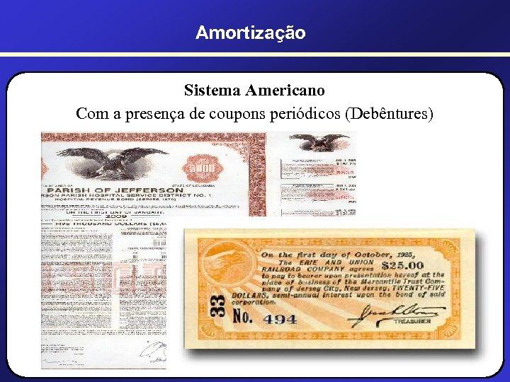 Amortização Sistema Americano Com a presença de coupons periódicos (Debêntures)
