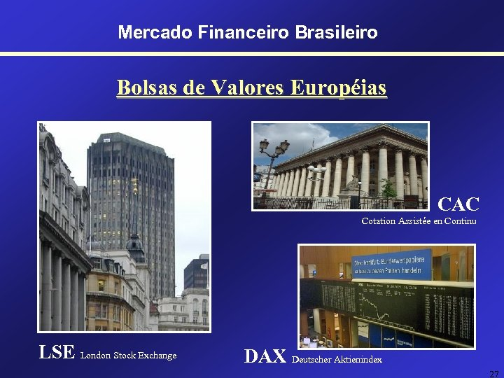 Mercado Financeiro Brasileiro Bolsas de Valores Européias CAC Cotation Assistée en Continu LSE London