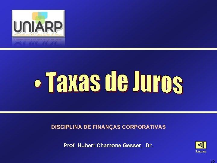 DISCIPLINA DE FINANÇAS CORPORATIVAS Prof. Hubert Chamone Gesser, Dr. Retornar 35