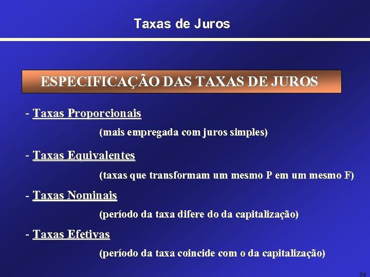Taxas de Juros ESPECIFICAÇÃO DAS TAXAS DE JUROS - Taxas Proporcionais (mais empregada com