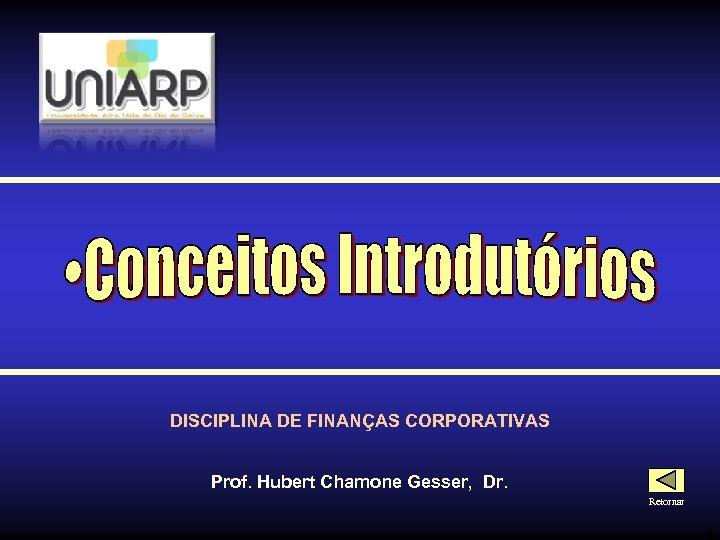 DISCIPLINA DE FINANÇAS CORPORATIVAS Prof. Hubert Chamone Gesser, Dr. Retornar 4