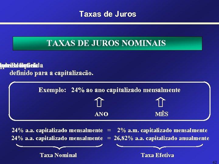 Taxas de Juros TAXAS DE JUROS NOMINAIS mpoum aquela do Refere-se erente definida período