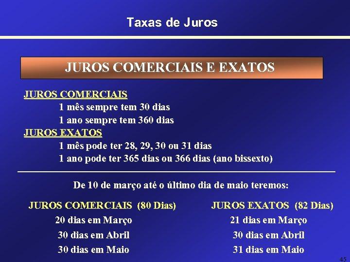 Taxas de Juros JUROS COMERCIAIS E EXATOS JUROS COMERCIAIS 1 mês sempre tem 30