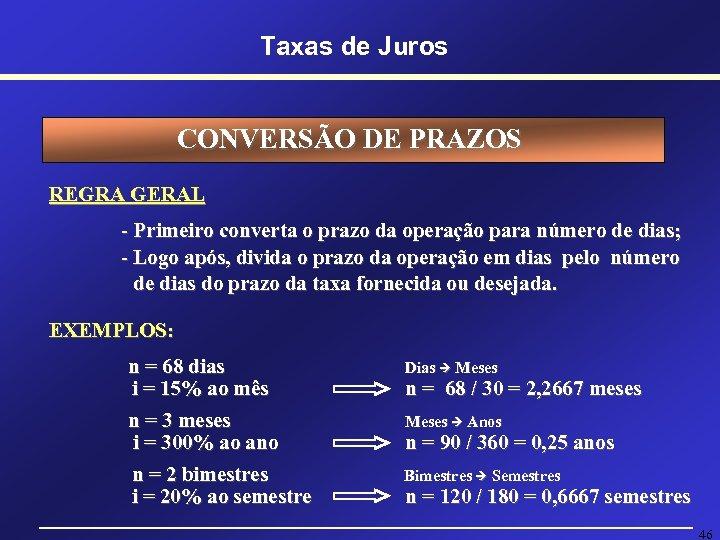 Taxas de Juros CONVERSÃO DE PRAZOS REGRA GERAL - Primeiro converta o prazo da