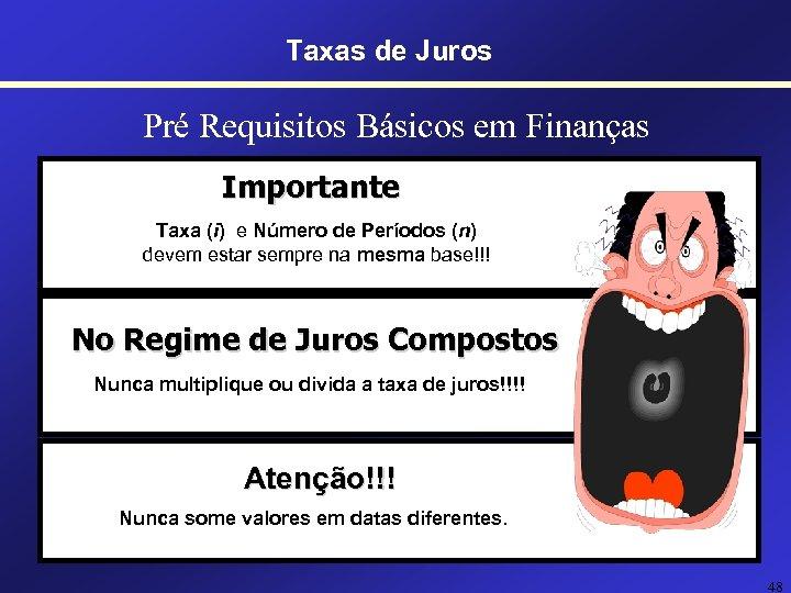 Taxas de Juros Pré Requisitos Básicos em Finanças Importante Taxa (i) e Número de