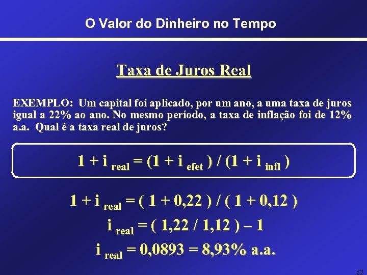 O Valor do Dinheiro no Tempo Taxa de Juros Real EXEMPLO: Um capital foi