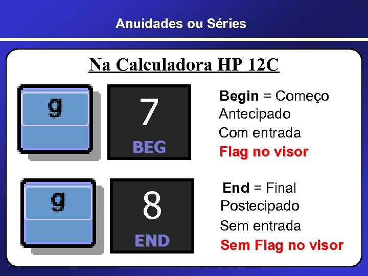Anuidades ou Séries Na Calculadora HP 12 C 7 BEG 8 END Begin =