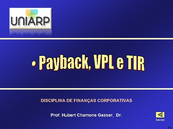 DISCIPLINA DE FINANÇAS CORPORATIVAS Prof. Hubert Chamone Gesser, Dr. Retornar 85