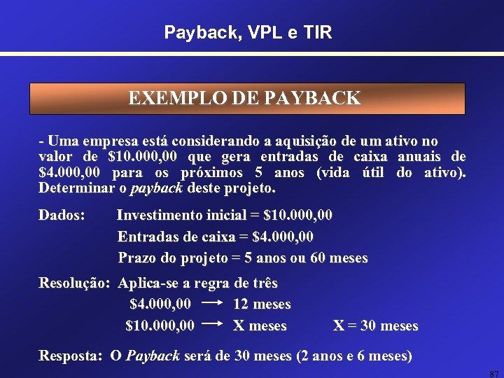 Payback, VPL e TIR EXEMPLO DE PAYBACK - Uma empresa está considerando a aquisição