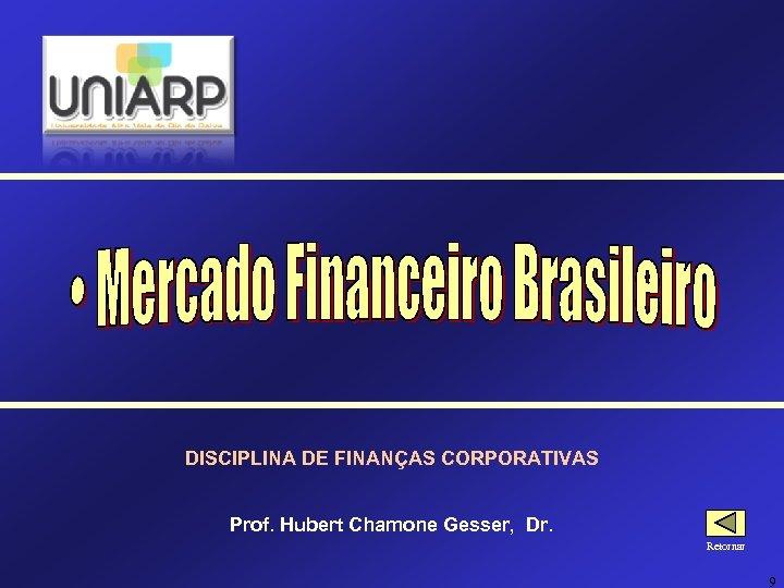 DISCIPLINA DE FINANÇAS CORPORATIVAS Prof. Hubert Chamone Gesser, Dr. Retornar 9