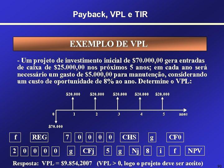 Payback, VPL e TIR EXEMPLO DE VPL - Um projeto de investimento inicial de