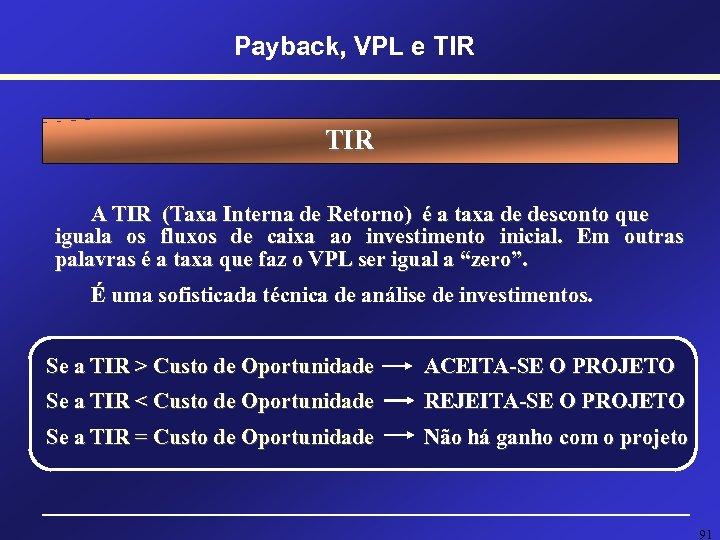 Payback, VPL e TIR A TIR (Taxa Interna de Retorno) é a taxa de