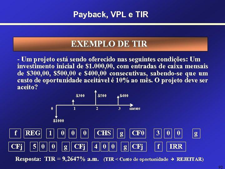 Payback, VPL e TIR EXEMPLO DE TIR - Um projeto está sendo oferecido nas