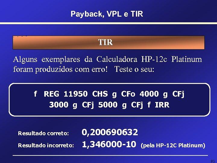Payback, VPL e TIR Alguns exemplares da Calculadora HP-12 c Platinum foram produzidos com