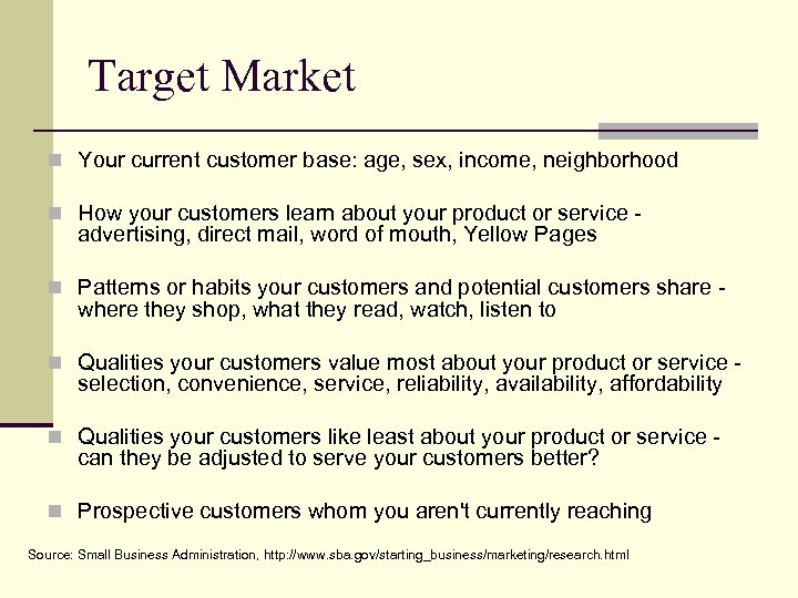 Target Market n Your current customer base: age, sex, income, neighborhood n How your