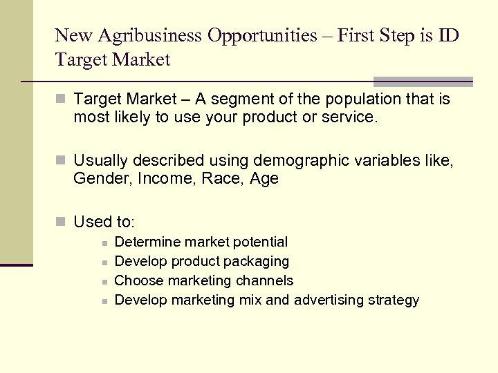 New Agribusiness Opportunities – First Step is ID Target Market n Target Market –