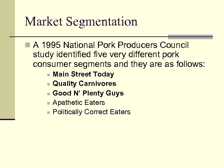 Market Segmentation n A 1995 National Pork Producers Council study identified five very different