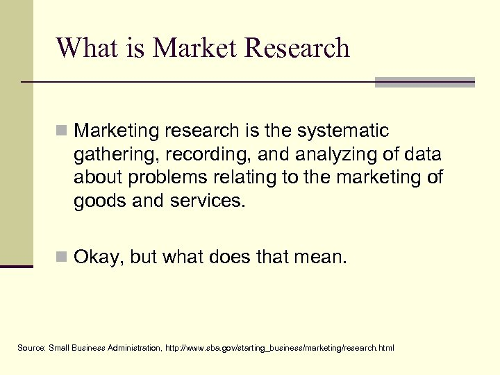 What is Market Research n Marketing research is the systematic gathering, recording, and analyzing