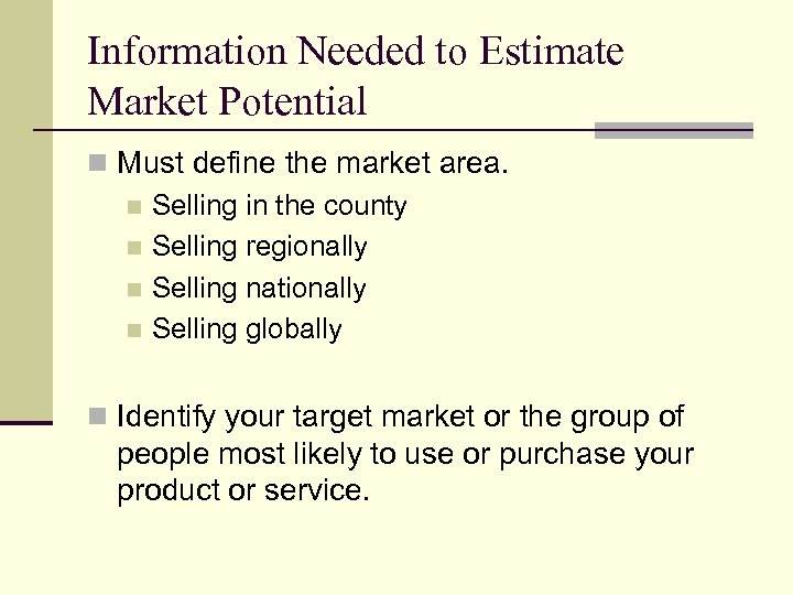 Information Needed to Estimate Market Potential n Must define the market area. n Selling