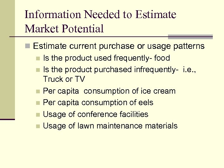 Information Needed to Estimate Market Potential n Estimate current purchase or usage patterns n
