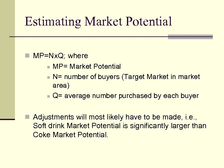 Estimating Market Potential n MP=Nx. Q; where n n n MP= Market Potential N=