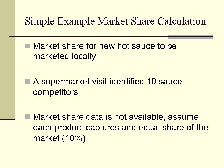 Simple Example Market Share Calculation n Market share for new hot sauce to be