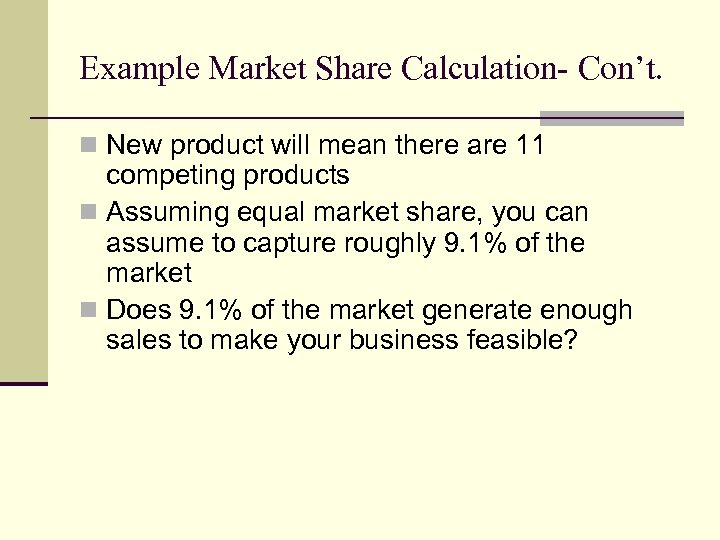 Example Market Share Calculation- Con't. n New product will mean there are 11 competing