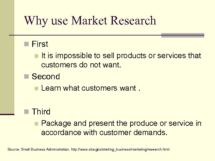 Why use Market Research n First n It is impossible to sell products or
