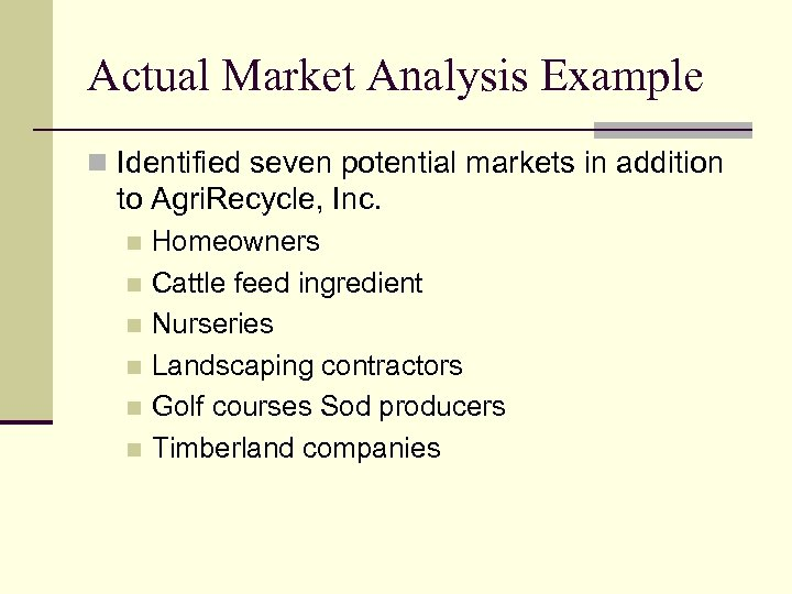 Actual Market Analysis Example n Identified seven potential markets in addition to Agri. Recycle,