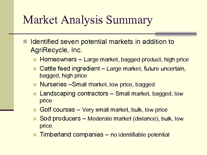 Market Analysis Summary n Identified seven potential markets in addition to Agri. Recycle, Inc.
