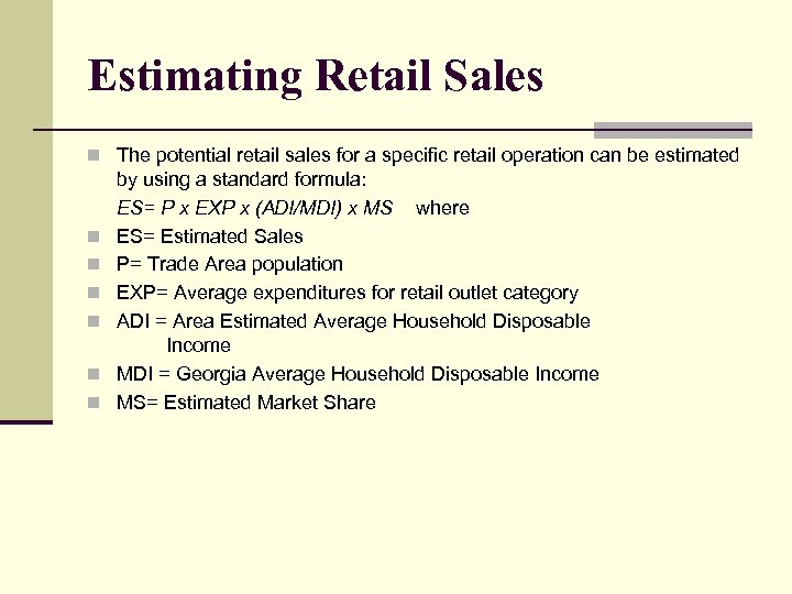 Estimating Retail Sales n The potential retail sales for a specific retail operation can