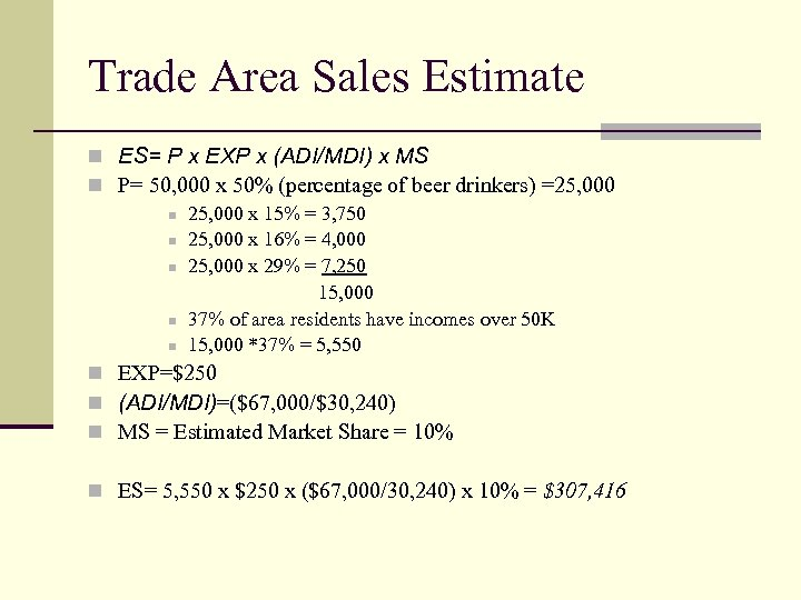 Trade Area Sales Estimate n ES= P x EXP x (ADI/MDI) x MS n