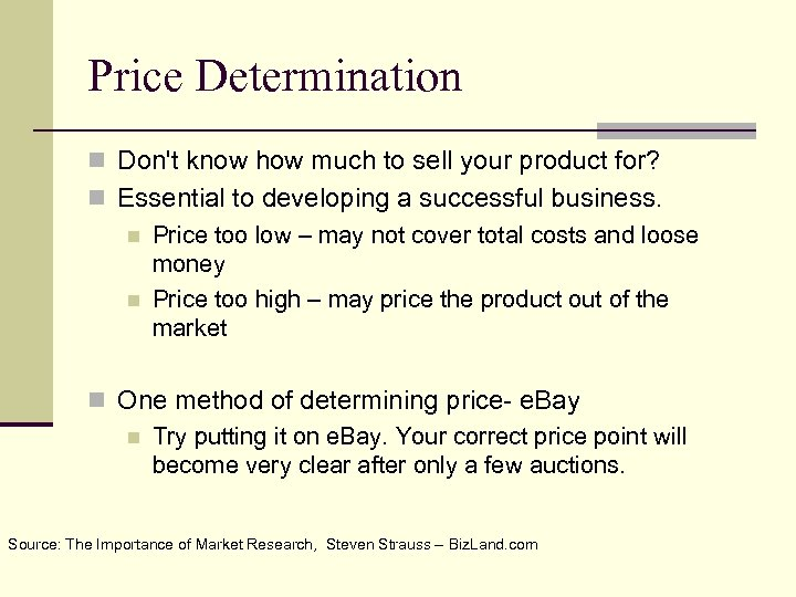 Price Determination n Don't know how much to sell your product for? n Essential