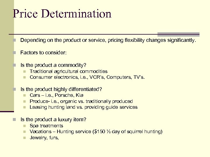 Price Determination n Depending on the product or service, pricing flexibility changes significantly. n