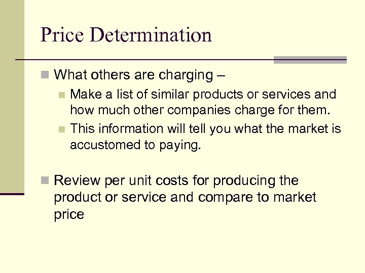 Price Determination n What others are charging – n Make a list of similar