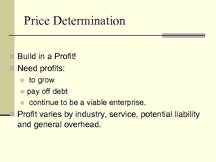 Price Determination n Build in a Profit! n Need profits: n to grow n