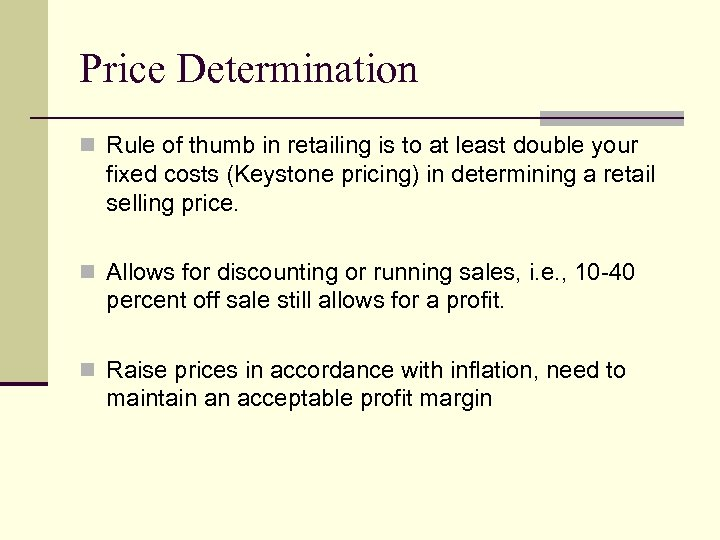 Price Determination n Rule of thumb in retailing is to at least double your