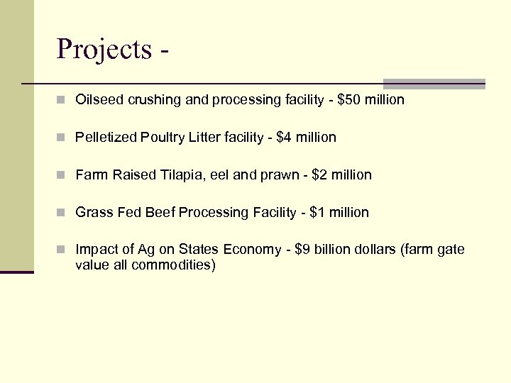 Projects n Oilseed crushing and processing facility - $50 million n Pelletized Poultry Litter
