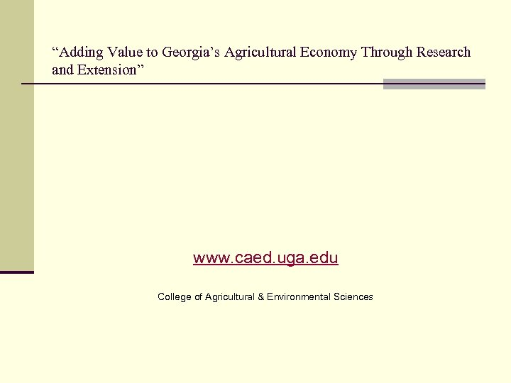 """Adding Value to Georgia's Agricultural Economy Through Research and Extension"" www. caed. uga. edu"