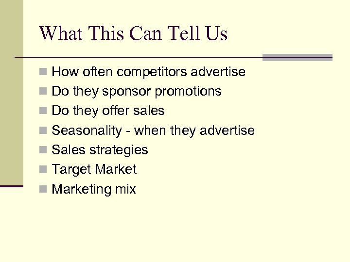 What This Can Tell Us n How often competitors advertise n Do they sponsor