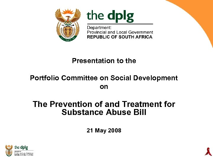 Presentation to the Portfolio Committee on Social Development on The Prevention of and Treatment
