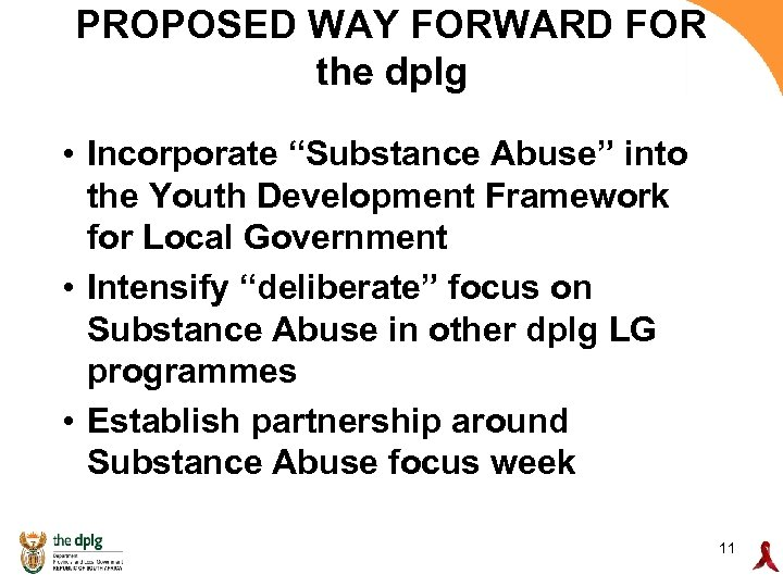 """PROPOSED WAY FORWARD FOR the dplg • Incorporate """"Substance Abuse"""" into the Youth Development"""