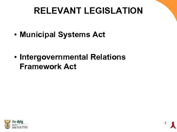 RELEVANT LEGISLATION • Municipal Systems Act • Intergovernmental Relations Framework Act 7