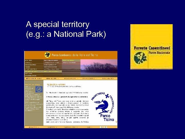 A special territory (e. g. : a National Park)